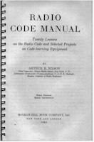 Radio Code Manual, Twenty Lessons on the Radio Code and Selected Projects on Code-learning Equipment, Authur R. Nilson, McGraw-Hill 1942